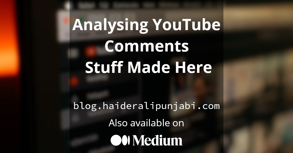 Analysing YouTube Comments — Stuff Made Here